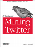 Matthew Russell's 21 Recipes for Mining Twitter